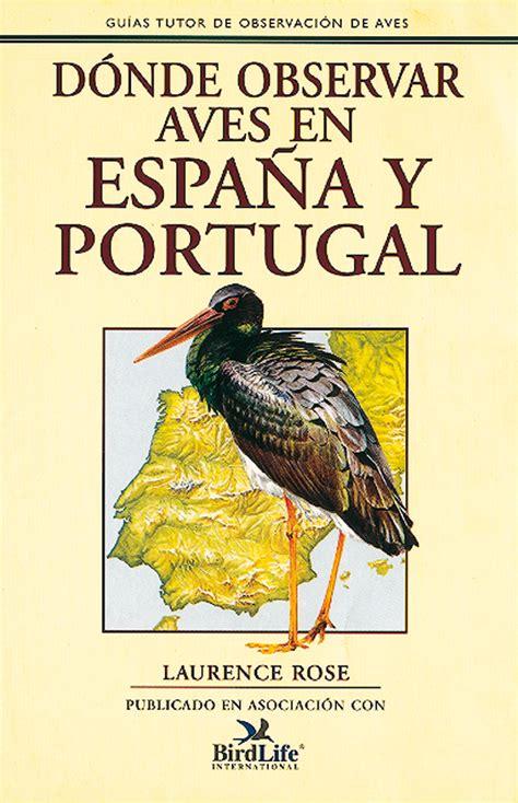 aves de espaa y 846772417x dnde observar aves en espaa y portugal librera deportiva