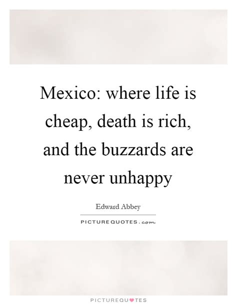 mexico where is cheap is rich and the buzzards are picture quotes