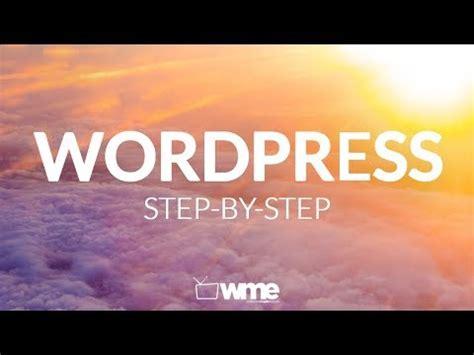wordpress website tutorial for beginners step by step wordpress tutorial how to make a website properly with