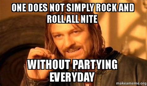 Rock And Roll Memes - one does not simply rock and roll all nite without partying everyday one does not simply