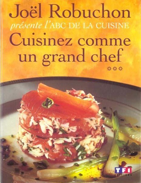 livre de cuisine grand chef livre cuisinez comme un grand chef t 3 abc de la