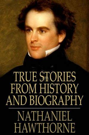 nathaniel hawthorne biography religion true stories from history and biography by nathaniel
