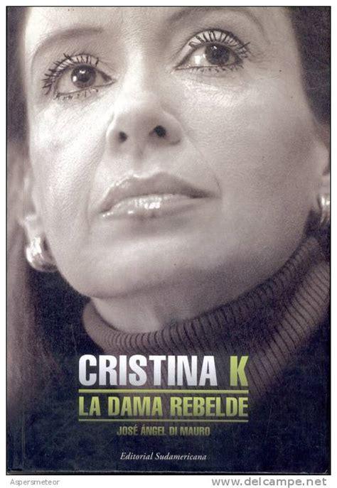 libro la intocable cristina descarg 225 gratis el primer libro que se escribi 243 sobre cristina kirchner tribuna de periodistas