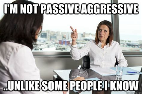 Passive Aggressive Meme - 15 hilarious memes only passive aggressive people will understand