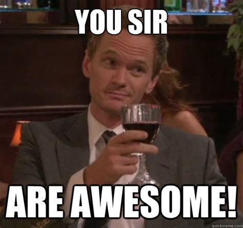 You Re Awesome Meme - you sir are awesome barney quickmeme