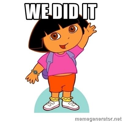We Did It Meme - we did it dora meme generator