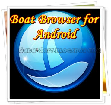 boat browser for android apk boat browser 7 2 apk for android free apk guru4soft