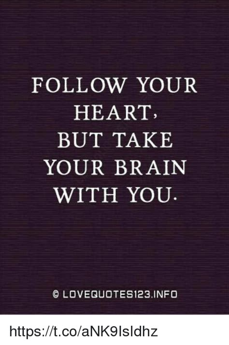 Follow Your Heart Meme - follow your heart but take your brain with you c loveguote