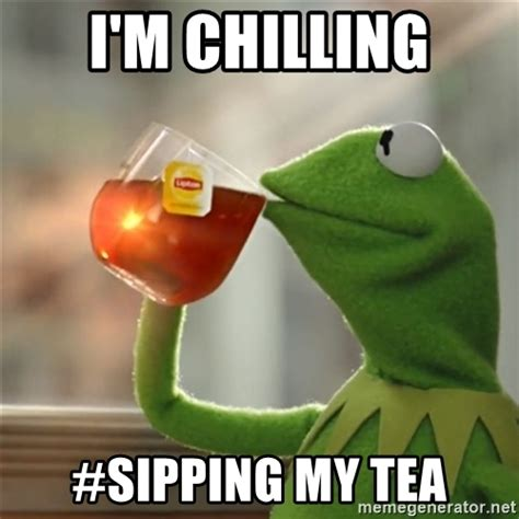 Kermit The Frog Meme Generator - i m chilling sipping my tea snitching kermit the frog