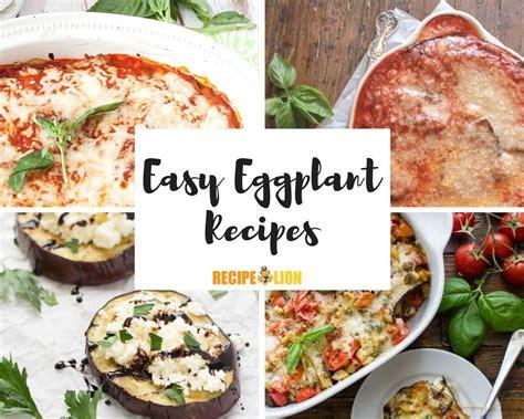easy eggplant recipes recipelioncom