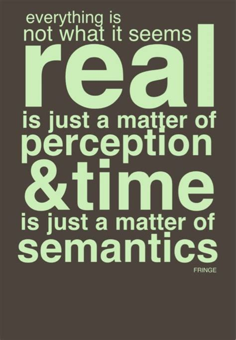 semantics quotes quotesgram quot everything is not what it seems real is just a matter of