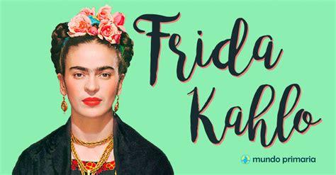 frida kahlo para nias frida kahlo para ni 241 os art 237 culos de mundo primaria teacher