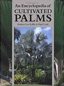 encyclopedia of cultivated palms 1604692057 an encyclopedia of cultivated palms robert lee riffle paul craft 9780881925586 amazon com books