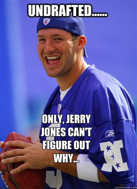 Jerry Jones Memes - undrafted only jerry jones cant figure out why tony ohno