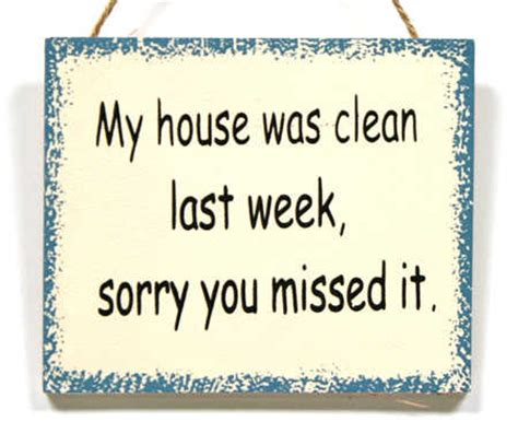 Sorry This Took So Last Week Was A Bu by Quot My House Was Clean Last Week Sorry You Missed It Quot Sign