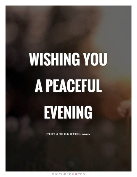 picture quotes wishing you a peaceful evening picture quotes