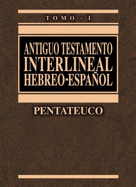 biblia interlineal griego espanol ant 237 guo testamento interlineal clie hebreo espa 241 ol tomos i iv el mundo b 237 blico digital