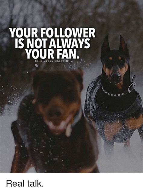 Real Talk Meme - your follower is not always your fan dbusinessmindset 1q1