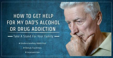 How To Get Detox Help by How To Get Help For My Dads Or Addiction