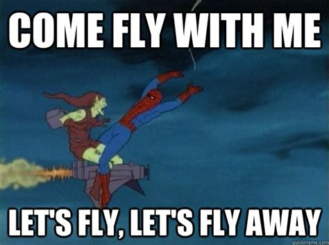 Fly Meme - come fly with me let s fly let s fly away 60s spiderman