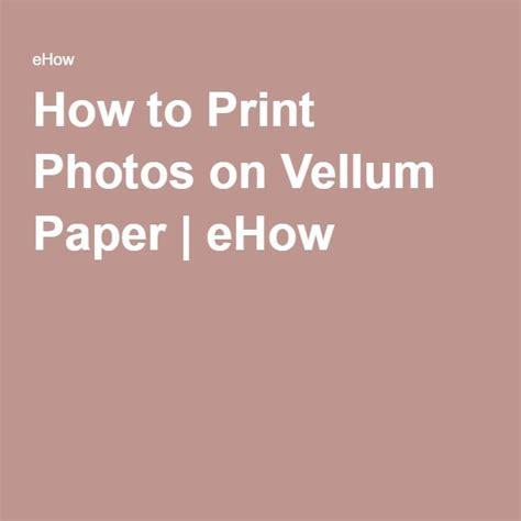 printing photos vellum paper the 25 best vellum paper ideas on pinterest painting