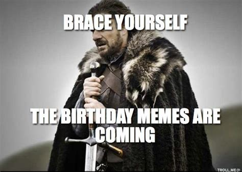 Birthday Coming Up Meme - birthday memes braces and winter is coming on pinterest