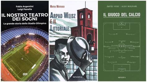 libreria dello sport roma la storia dello stadio olimpico e due libri su arpad weisz