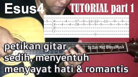 tutorial cara bermain gitar akustik tutorial 1 petikan gitar akustik sedih menyentuh