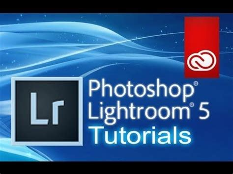 video tutorial lightroom 5 italiano lightroom 5 tutorial for beginners complete how to