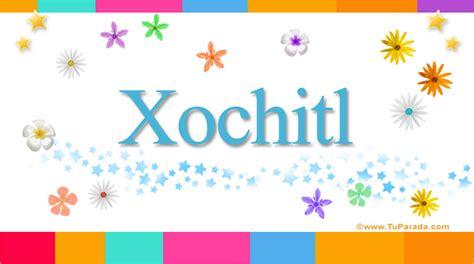 Imagenes De Amor Para Xochitl | xochitl significado del nombre xochitl nombres