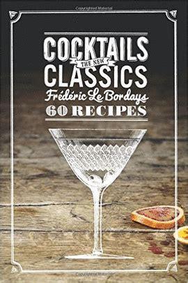 libro new classic cocktails cocktails the new classics le bordays frederic libro en papel 9781616289607
