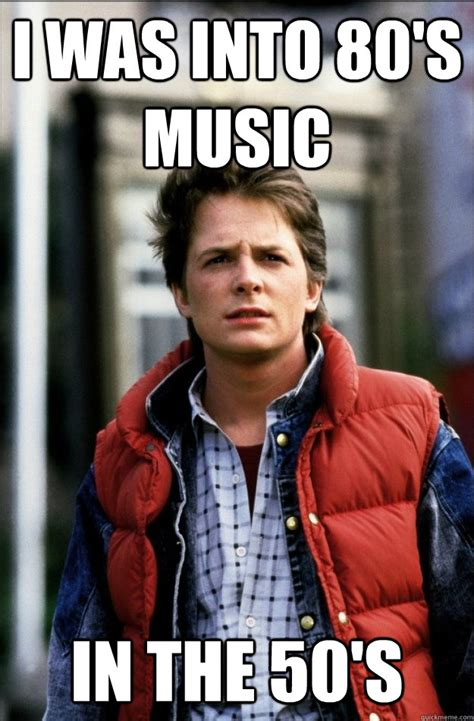 80s Memes - i was into 80 s music in the 50 s hipster marty quickmeme