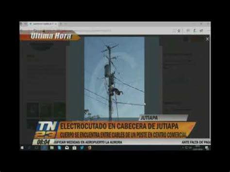 cabecera jutiapa hombre se electrocut 243 en cabecera de jutiapa youtube