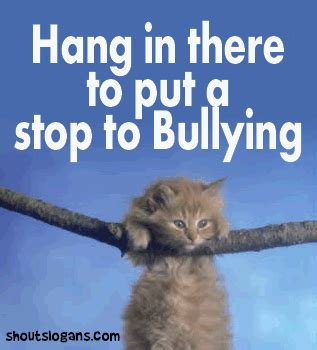 Hang In There Cat Meme - 100 best anti bullying slogans posters and quotes
