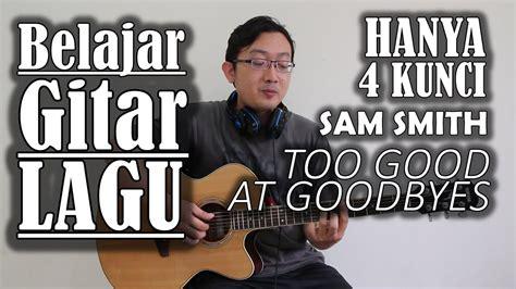 download lagu too good at goodbyes belajar gitar lagu too good at goodbyes sam smith