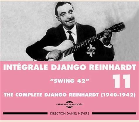 swing 42 django reinhardt django reinhardt django reinhardt integrale vol 11