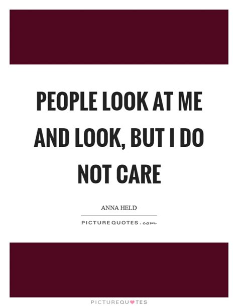 Ido Not Care look at me quotes look at me sayings look at me