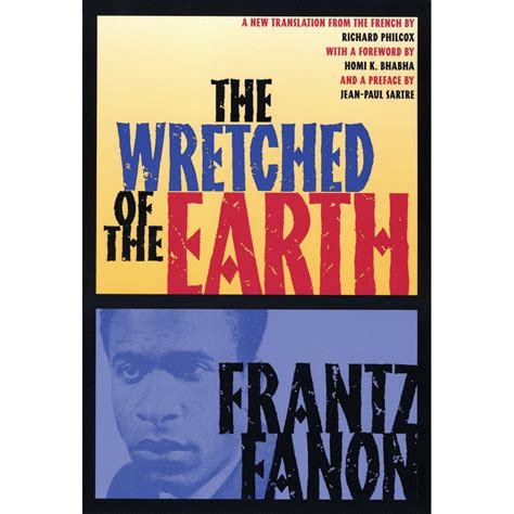 The Wretched frantz fanon 1925 1961 the wretched of the earth