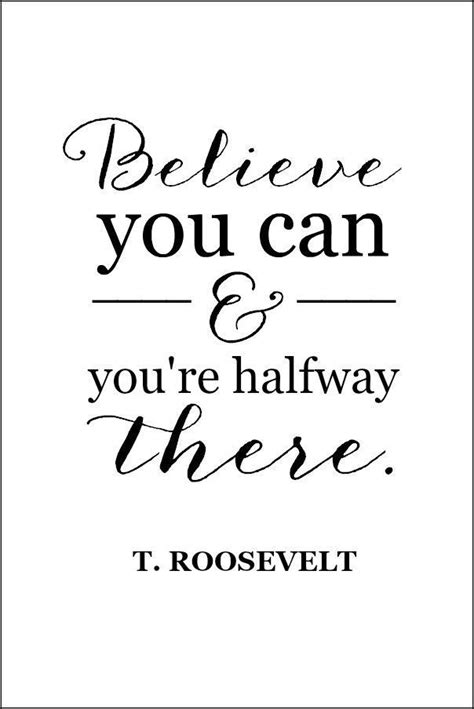 printable quotes com believe you can and you re halfway there