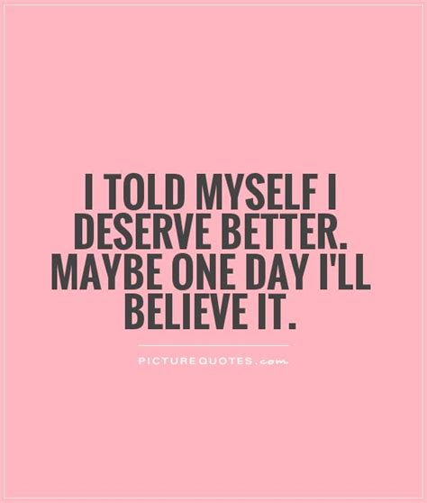 I Deserve Better Quotes