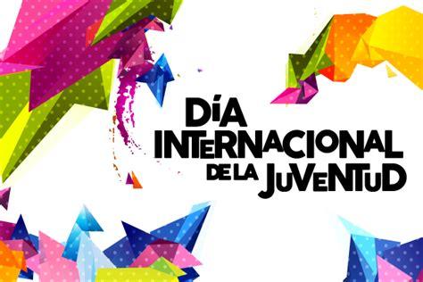 imagenes feliz dia de la juventud d 237 a internacional de la juventud presidencia de la