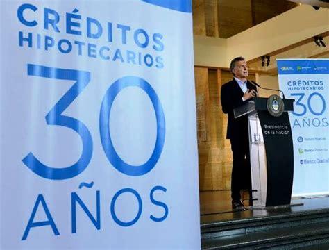 crditos hipotecarios 2016 argentina macri nuevos prestamos hipotecarios 2017 macri prestamos