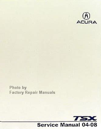 acura tsx service repair manual download info service manuals 2004 2008 acura tsx factory service manual original shop repair factory repair manuals