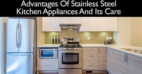 stainless steel kitchen appliances that don t show advantages of stainless steel kitchen appliances and its