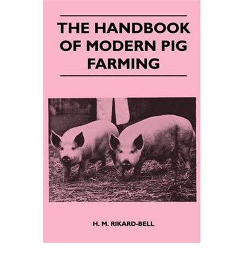 Handbook Of Modern the handbook of modern pig farming h m rikard bell 9781446540299