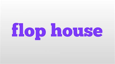 house pronunciation flop house meaning and pronunciation youtube