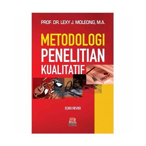 Metodologi Penelitian Kualitatifprof Lexy Moleong jual pt remaja rosdakarya metodologi penelitian kualitatif by prof dr lexy j moleong m a