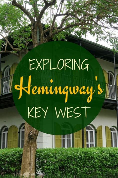 ernest hemingway key west exploring ernest hemingway s key west