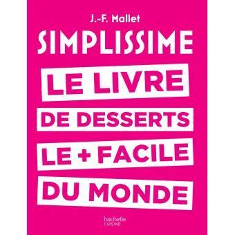 a plus livre de 8416273162 simplissime le livre de desserts les faciles du monde simplissime desserts jean fran 231 ois