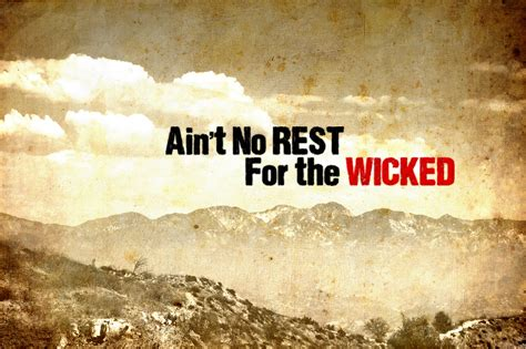 aint no rest for the wicked ain t no rest for the wicked by xavur on deviantart